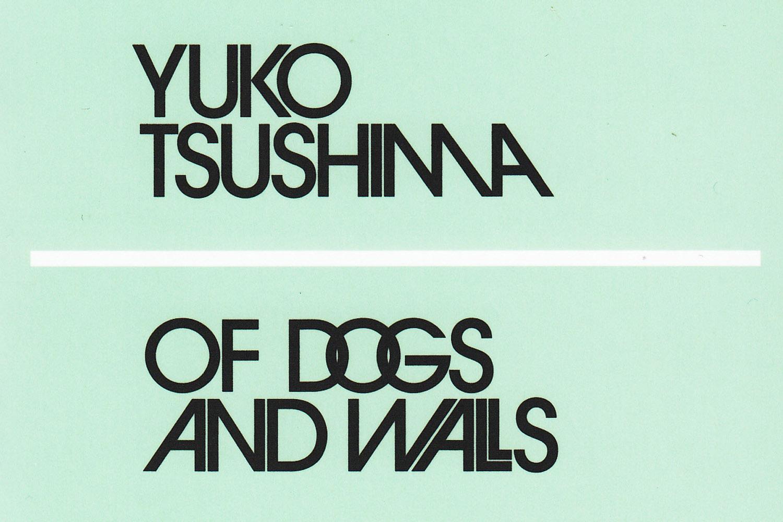Yuko Tsushima: Of dogs and walls